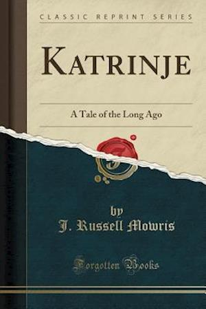 Katrinje: A Tale of the Long Ago (Classic Reprint)
