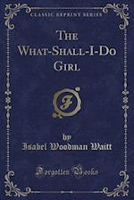 The What-Shall-I-Do Girl (Classic Reprint) af Isabel Woodman Waitt