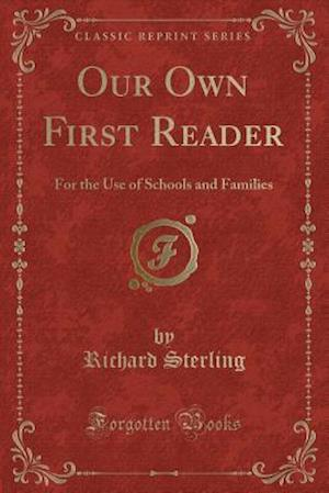 Bog, hæftet Our Own First Reader: For the Use of Schools and Families (Classic Reprint) af Richard Sterling