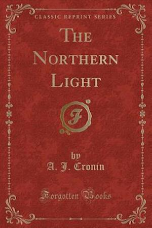 Bog, paperback The Northern Light (Classic Reprint) af A. J. Cronin