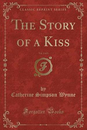 Bog, hæftet The Story of a Kiss, Vol. 2 of 3 (Classic Reprint) af Catherine Simpson Wynne
