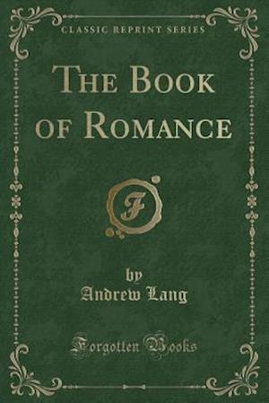Bog, paperback The Book of Romance (Classic Reprint) af Andrew Lang