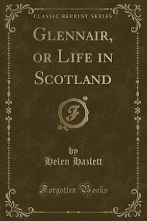 Bog, hæftet Glennair, or Life in Scotland (Classic Reprint) af Helen Hazlett