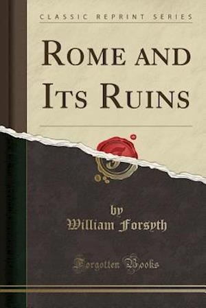 Rome and Its Ruins (Classic Reprint)