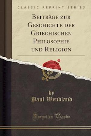 Bog, paperback Beitrage Zur Geschichte Der Griechischen Philosophie Und Religion (Classic Reprint) af Paul Wendland