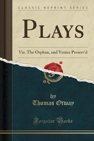 Bog, hæftet Plays: Viz. The Orphan, and Venice Preserv'd (Classic Reprint) af Thomas Otway