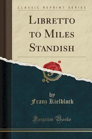 Bog, paperback Libretto to Miles Standish (Classic Reprint) af Franz Kielblock