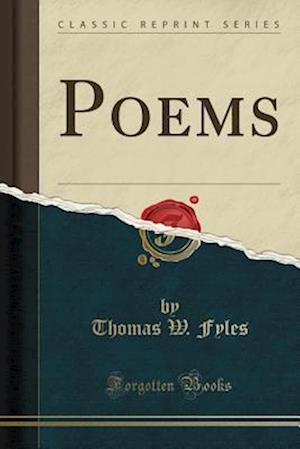 Bog, paperback Poems (Classic Reprint) af Thomas W. Fyles