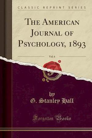 Bog, hæftet The American Journal of Psychology, 1893, Vol. 6 (Classic Reprint) af G. Stanley Hall