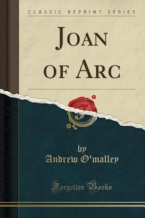 Bog, paperback Joan of Arc (Classic Reprint) af Andrew O'Malley