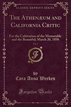 Bog, paperback The Athenaeum and California Critic, Vol. 1 af Cora Anna Weekes