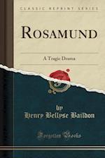 Rosamund: A Tragic Drama (Classic Reprint) af Henry Bellyse Baildon