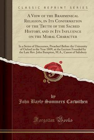 Bog, paperback A View of the Brahminical Religion, in Its Confirmation of the Truth of the Sacred History, and in Its Influence on the Moral Character af John Bayly Sommers Carwithen