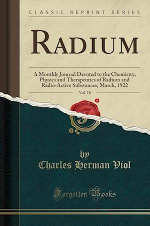 Bog, hæftet Radium, Vol. 18: A Monthly Journal Devoted to the Chemistry, Physics and Therapeutics of Radium and Radio-Active Substances; March, 1922 (Classic Repr af Charles Herman Viol