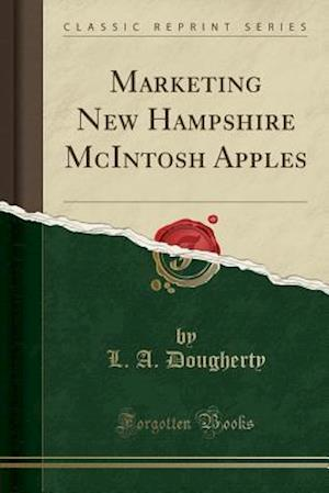 Bog, paperback Marketing New Hampshire McIntosh Apples (Classic Reprint) af L. a. Dougherty