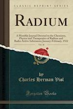 Radium, Vol. 18: A Monthly Journal Devoted to the Chemistry, Physics and Therapeutics of Radium and Radio-Active Substances; January-February, 1922 (C af Charles Herman Viol