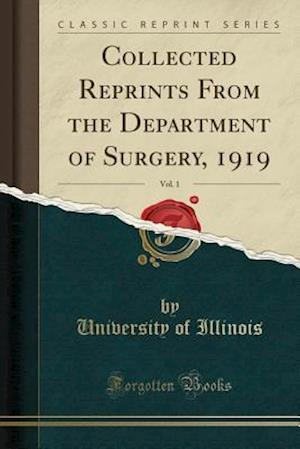 Bog, hæftet Collected Reprints From the Department of Surgery, 1919, Vol. 1 (Classic Reprint) af University of Illinois