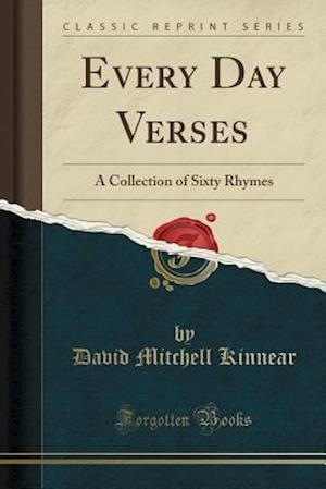Every Day Verses: A Collection of Sixty Rhymes (Classic Reprint)
