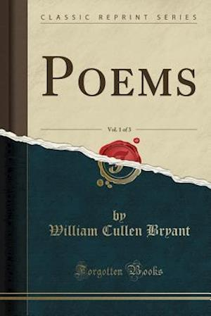Bog, hæftet Poems, Vol. 1 of 3 (Classic Reprint) af William Cullen Bryant
