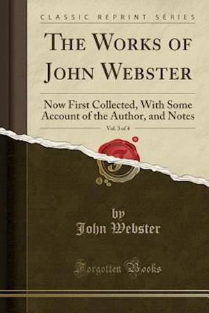 Bog, hæftet The Works of John Webster, Vol. 3 of 4: Now First Collected, With Some Account of the Author, and Notes (Classic Reprint) af John Webster
