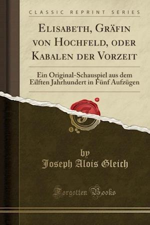 Bog, paperback Elisabeth, Grafin Von Hochfeld, Oder Kabalen Der Vorzeit af Joseph Alois Gleich