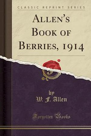 Bog, paperback Allen's Book of Berries, 1914 (Classic Reprint) af W. F. Allen