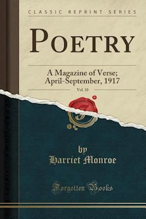 Bog, hæftet Poetry, Vol. 10: A Magazine of Verse; April-September, 1917 (Classic Reprint) af Harriet Monroe