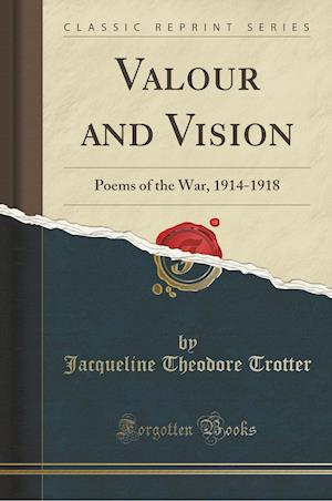 Bog, hæftet Valour and Vision: Poems of the War, 1914-1918 (Classic Reprint) af Jacqueline Theodore Trotter