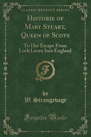 Bog, paperback Historie of Mary Stuart, Queen of Scots af W. Strangevage
