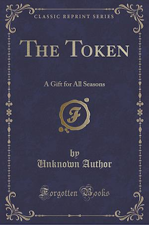 Bog, hæftet The Token: A Gift for All Seasons (Classic Reprint) af Unknown Author