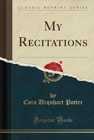 Bog, paperback My Recitations (Classic Reprint) af Cora Urquhart Potter