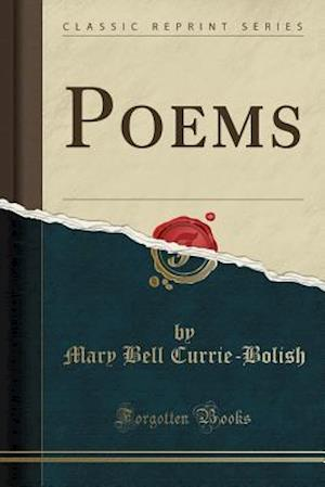Bog, paperback Poems (Classic Reprint) af Mary Bell Currie-Bolish