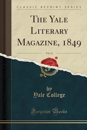 The Yale Literary Magazine, 1849, Vol. 14 (Classic Reprint)