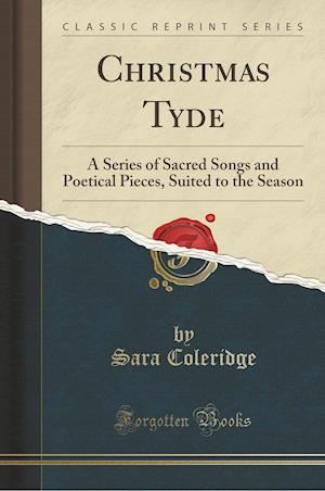 Bog, hæftet Christmas Tyde: A Series of Sacred Songs and Poetical Pieces, Suited to the Season (Classic Reprint) af Sara Coleridge