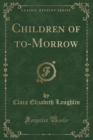 Bog, hæftet Children of to-Morrow (Classic Reprint) af Clara Elizabeth Laughlin