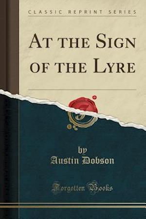 Bog, hæftet At the Sign of the Lyre (Classic Reprint) af Austin Dobson