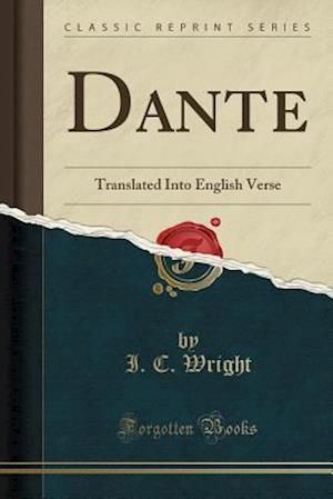 Bog, hæftet Dante: Translated Into English Verse (Classic Reprint) af I. C. Wright