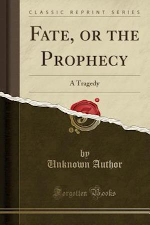 Bog, hæftet Fate, or the Prophecy: A Tragedy (Classic Reprint) af Unknown Author
