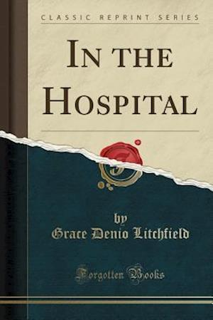 In the Hospital (Classic Reprint)