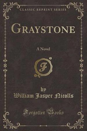 Bog, hæftet Graystone: A Novel (Classic Reprint) af William Jasper Nicolls