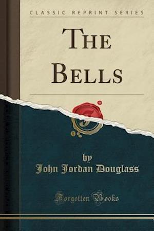 Bog, paperback The Bells (Classic Reprint) af John Jordan Douglass