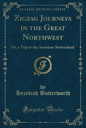 Bog, hæftet Zigzag Journeys in the Great Northwest: Or, a Trip to the American Switzerland (Classic Reprint) af Hezekiah Butterworth