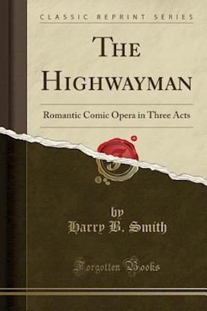 Bog, hæftet The Highwayman: Romantic Comic Opera in Three Acts (Classic Reprint) af Harry B. Smith