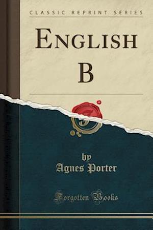Bog, paperback English B (Classic Reprint) af Agnes Porter
