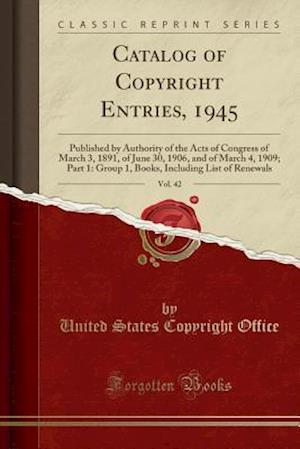 Bog, paperback Catalog of Copyright Entries, 1945, Vol. 42 af United States Copyright Office