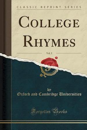 Bog, hæftet College Rhymes, Vol. 5 (Classic Reprint) af Oxford and Cambridge Universities