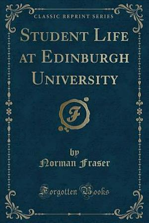 Bog, paperback Student Life at Edinburgh University (Classic Reprint) af Norman Fraser
