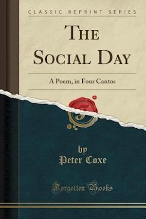 Bog, hæftet The Social Day: A Poem, in Four Cantos (Classic Reprint) af Peter Coxe