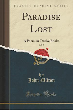Bog, hæftet Paradise Lost, Vol. 2: A Poem, in Twelve Books (Classic Reprint) af John Milton