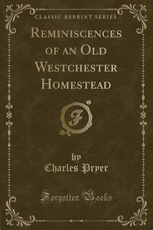 Bog, paperback Reminiscences of an Old Westchester Homestead (Classic Reprint) af Charles Pryer